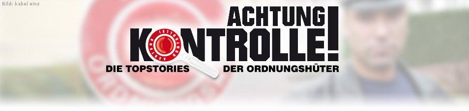 Achtung Kontrolle – Die Topstories der Ordnungshüter