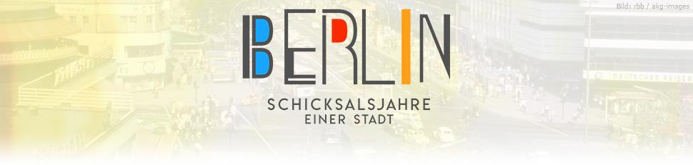 Berlin – Schicksalsjahre einer Stadt