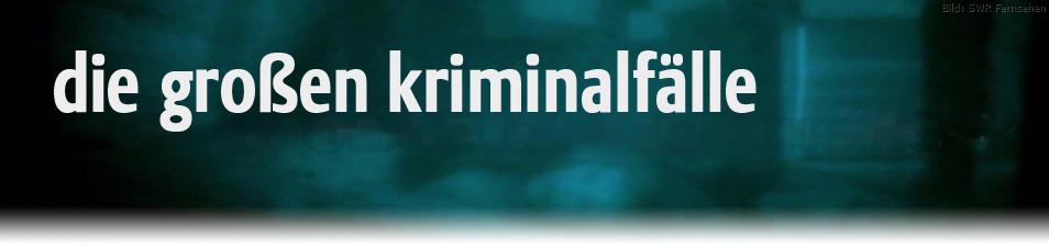Die großen Kriminalfälle