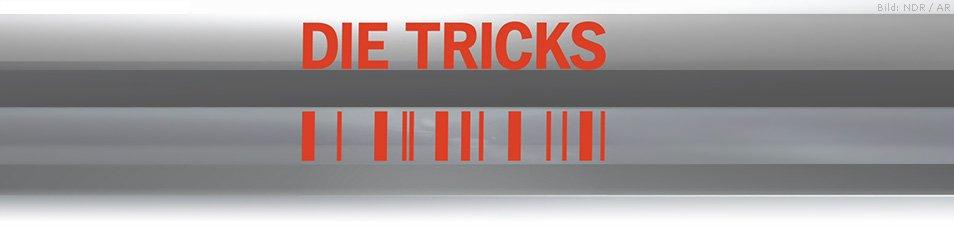 Die Tricks…