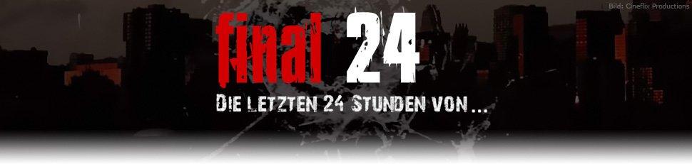 Final 24 – Die letzten 24 Stunden von…