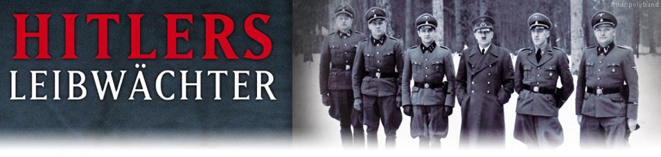 Hitlers Bodyguards – Die Sicherheit des Diktators