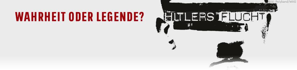 Hitlers Flucht – Wahrheit oder Legende?
