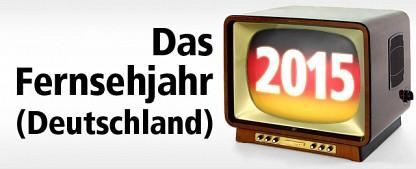 Das Fernsehjahr 2015 im Rückblick – Teil 1 – Die nationalen TV-Ereignisse des Jahres – von Glenn Riedmeier