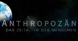 Anthropozän – Das Zeitalter des Menschen – Bild: ZDF
