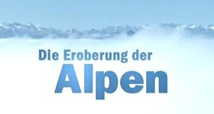 Die Eroberung der Alpen – Bild: arte