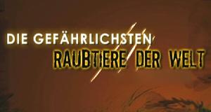Die gefährlichsten Raubtiere der Welt – Bild: NGC Europe Limited