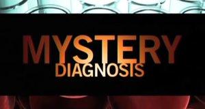 Mystery Diagnosis – geheimnisvolle Krankheiten