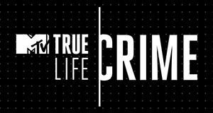 True Life Crime – Bild: MTV