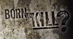Born to Kill – Als Mörder geboren?