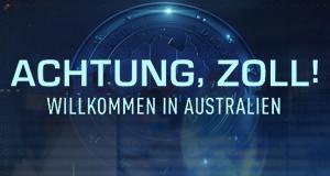 Achtung, Zoll! Willkommen in Australien – Bild: ProSieben MAXX