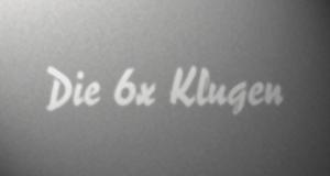 Die 6 x Klugen