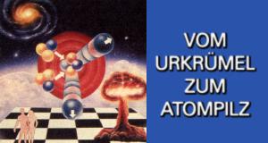 Vom Urkrümel zum Atompilz