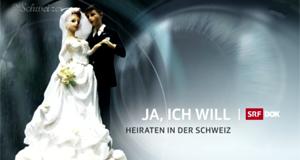 Ja, ich will – Heiraten in der Schweiz – Bild: SRF