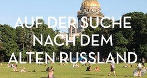 Auf der Suche nach dem alten Russland