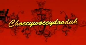Choccywoccydoodah – Bild: Watch