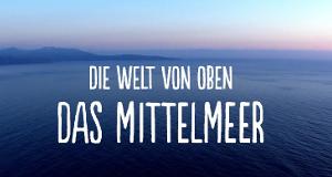 Die Welt von oben – Das Mittelmeer – Bild: N24