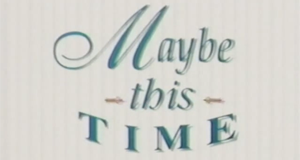 Maybe This Time – Bild: ABC