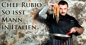 Chef Rubio – So isst Mann in Italien – Bild: DND