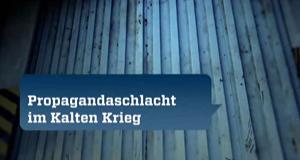 Propagandaschlacht im Kalten Krieg – Bild: ZDF