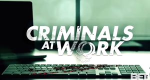 Criminals at Work – Bild: BET