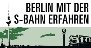 Berlin mit der S-Bahn erfahren – Bild: rbb