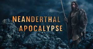 Apokalypse der Neandertaler – Bild: Story House Media Group