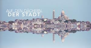 Auf den Dächern der Stadt – Bild: arte/Gedeon Programmes