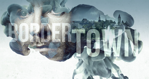 Bordertown – Bild: Fisher King Production