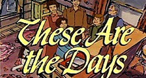 These Are the Days – Bild: Hanna-Barbera