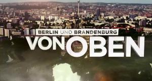 Berlin und Brandenburg von oben – Bild: rbb
