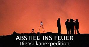 Abstieg ins Feuer – Die Vulkanexpedition