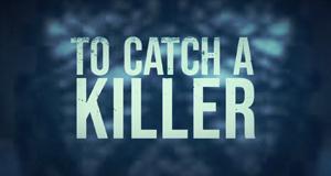 To Catch a Killer – Bild: Investigation Discovery