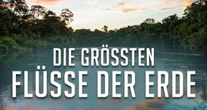 Die größten Flüsse der Erde – Bild: Polyband/WVG