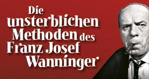 Die unsterblichen Methoden des Franz Josef Wanninger – Bild: Euro Video