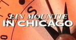 Ein Mountie in Chicago – Bild: CBS / ORF 2