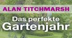 Alan Titchmarsh – Das perfekte Gartenjahr