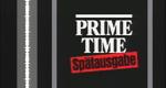 Prime Time – Spätausgabe