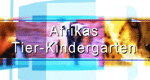 Afrikas Tier-Kindergarten