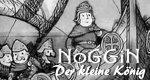 Noggin, der kleine König