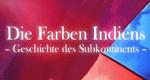 Die Farben Indiens – Geschichte des Subkontinents
