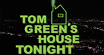 Tom Green's House Tonight
