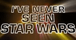 I've Never Seen Star Wars