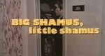 Big Shamus, Little Shamus