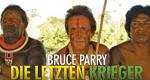 Bruce Parry – Die letzten Krieger