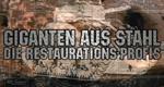 Giganten aus Stahl – Die Restaurations-Profis