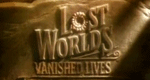 Lost Worlds Vanished Lives