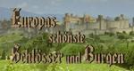 Europas schönste Schlösser und Burgen