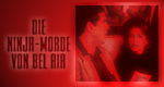 Die Ninja-Morde von Bel Air