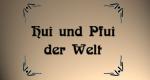 Hui und Pfui der Welt